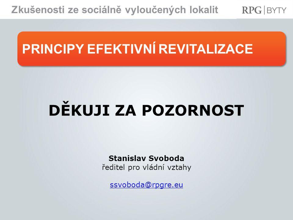 PRINCIPY EFEKTIVNÍ REVITALIZACE Zkušenosti ze sociálně vyloučených lokalit Stanislav Svoboda ředitel pro vládní vztahy ssvoboda@rpgre.eu DĚKUJI ZA POZORNOST