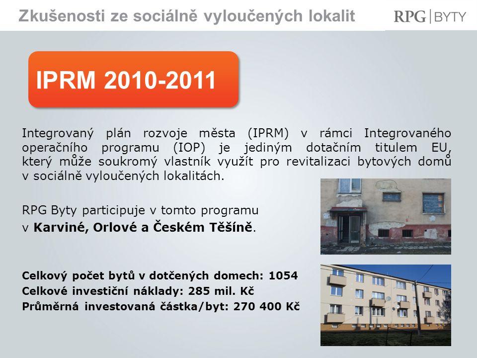 IPRM 2010-2011 Zkušenosti ze sociálně vyloučených lokalit Integrovaný plán rozvoje města (IPRM) v rámci Integrovaného operačního programu (IOP) je jediným dotačním titulem EU, který může soukromý vlastník využít pro revitalizaci bytových domů v sociálně vyloučených lokalitách.