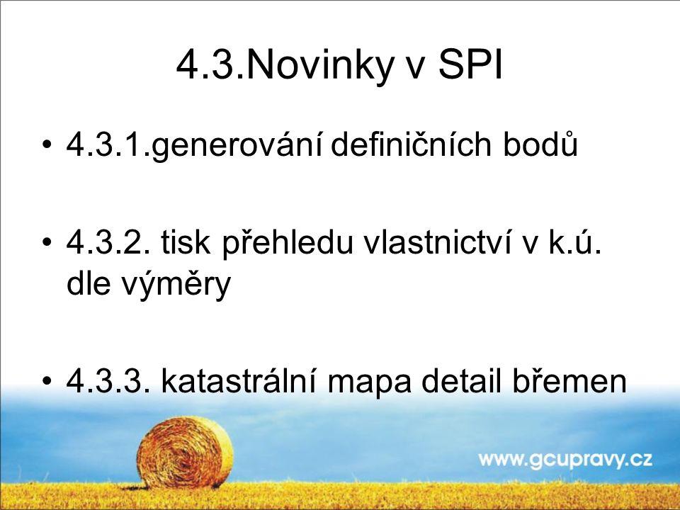 4.3.Novinky v SPI 4.3.1.generování definičních bodů 4.3.2. tisk přehledu vlastnictví v k.ú. dle výměry 4.3.3. katastrální mapa detail břemen
