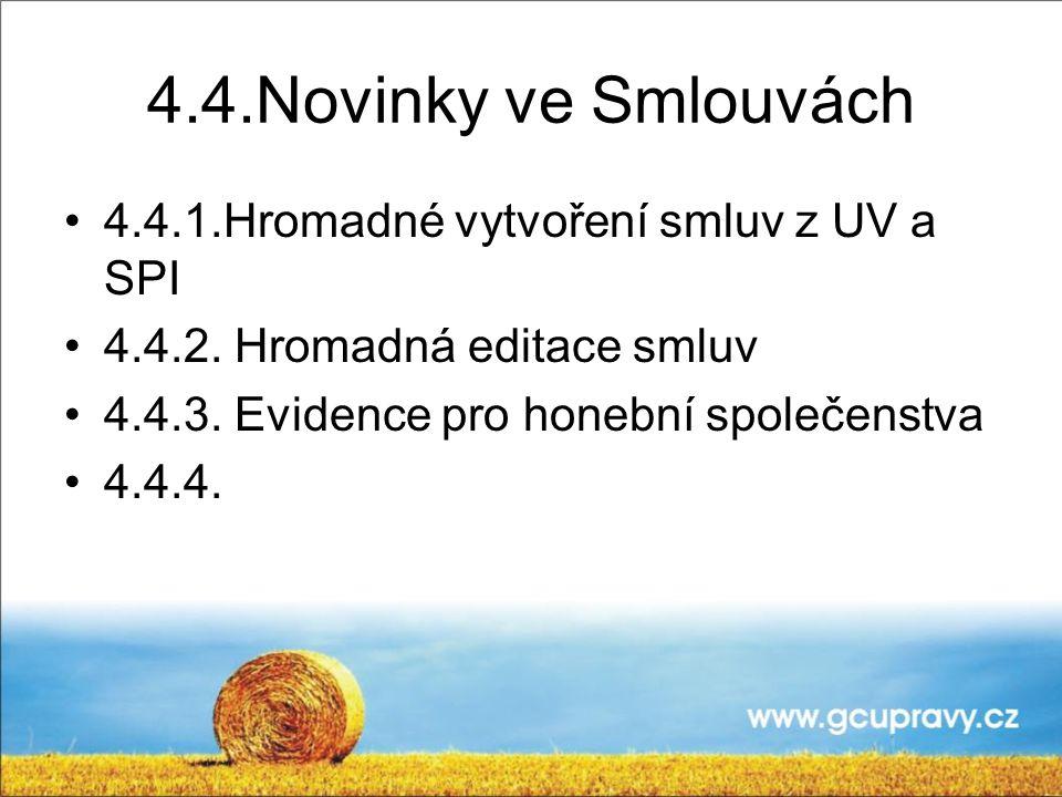 4.4.Novinky ve Smlouvách 4.4.1.Hromadné vytvoření smluv z UV a SPI 4.4.2. Hromadná editace smluv 4.4.3. Evidence pro honební společenstva 4.4.4.