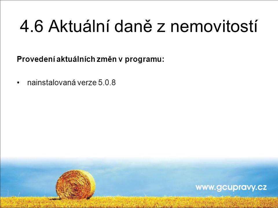 4.6 Aktuální daně z nemovitostí Provedení aktuálních změn v programu: nainstalovaná verze 5.0.8