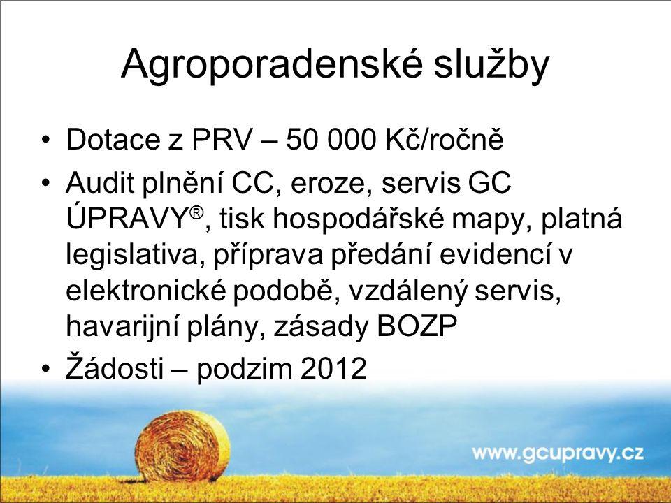 Agroporadenské služby Dotace z PRV – 50 000 Kč/ročně Audit plnění CC, eroze, servis GC ÚPRAVY ®, tisk hospodářské mapy, platná legislativa, příprava p