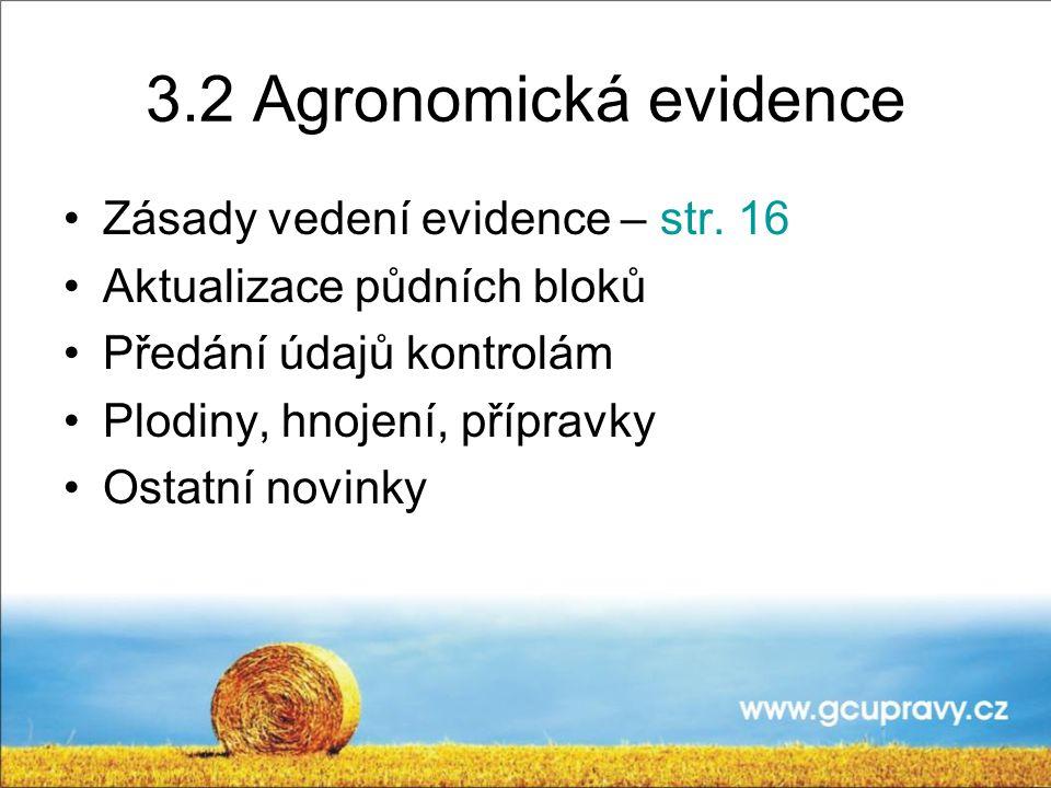3.2 Agronomická evidence Zásady vedení evidence – str. 16 Aktualizace půdních bloků Předání údajů kontrolám Plodiny, hnojení, přípravky Ostatní novink
