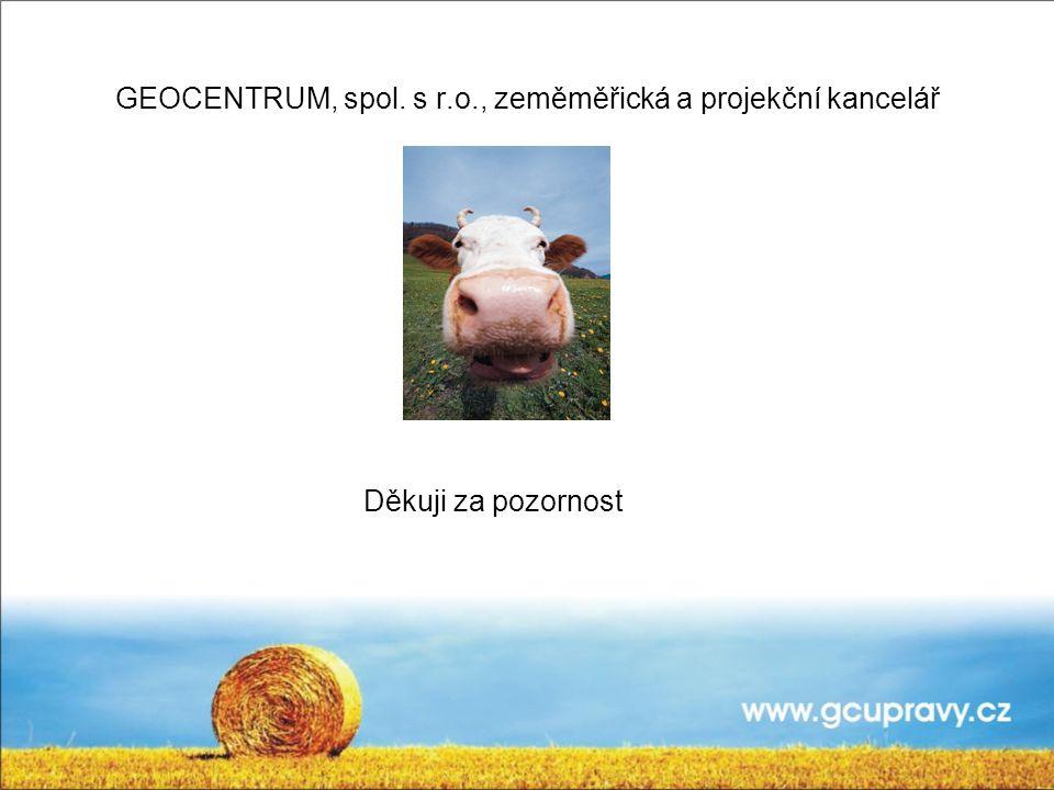 GEOCENTRUM, spol. s r.o., zeměměřická a projekční kancelář Děkuji za pozornost