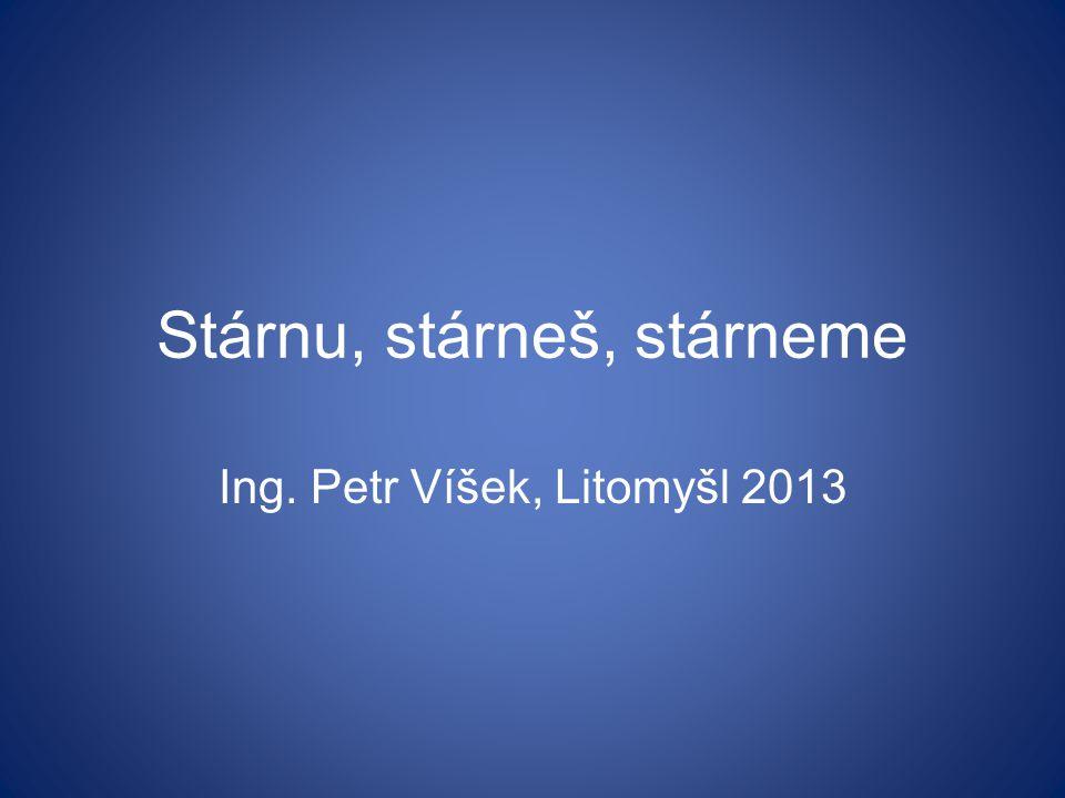 Stárnu, stárneš, stárneme Ing. Petr Víšek, Litomyšl 2013