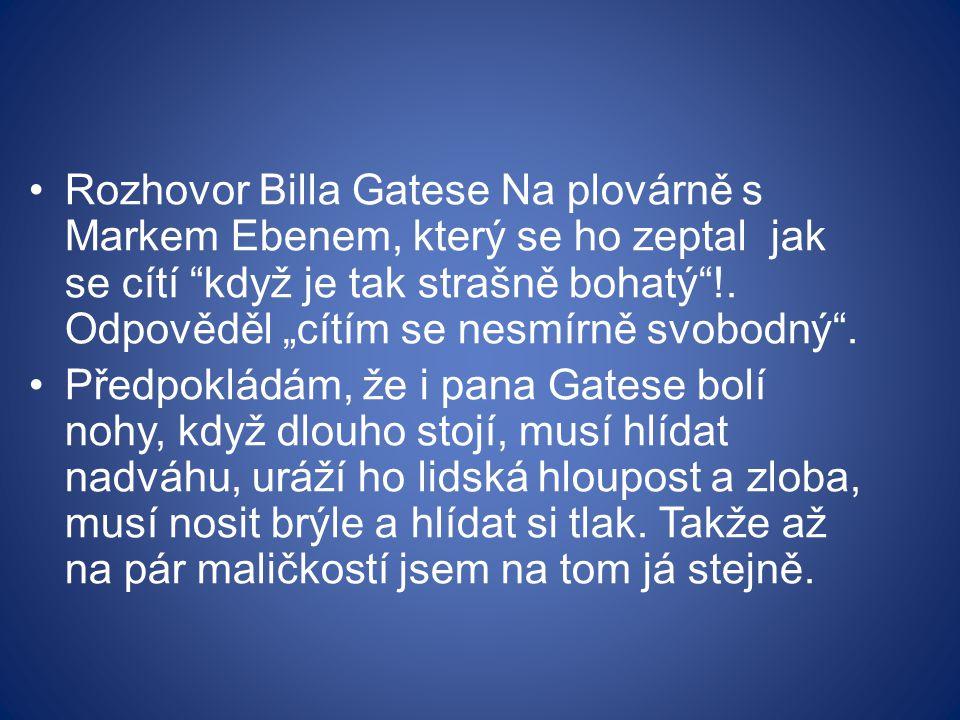 Rozhovor Billa Gatese Na plovárně s Markem Ebenem, který se ho zeptal jak se cítí když je tak strašně bohatý !.
