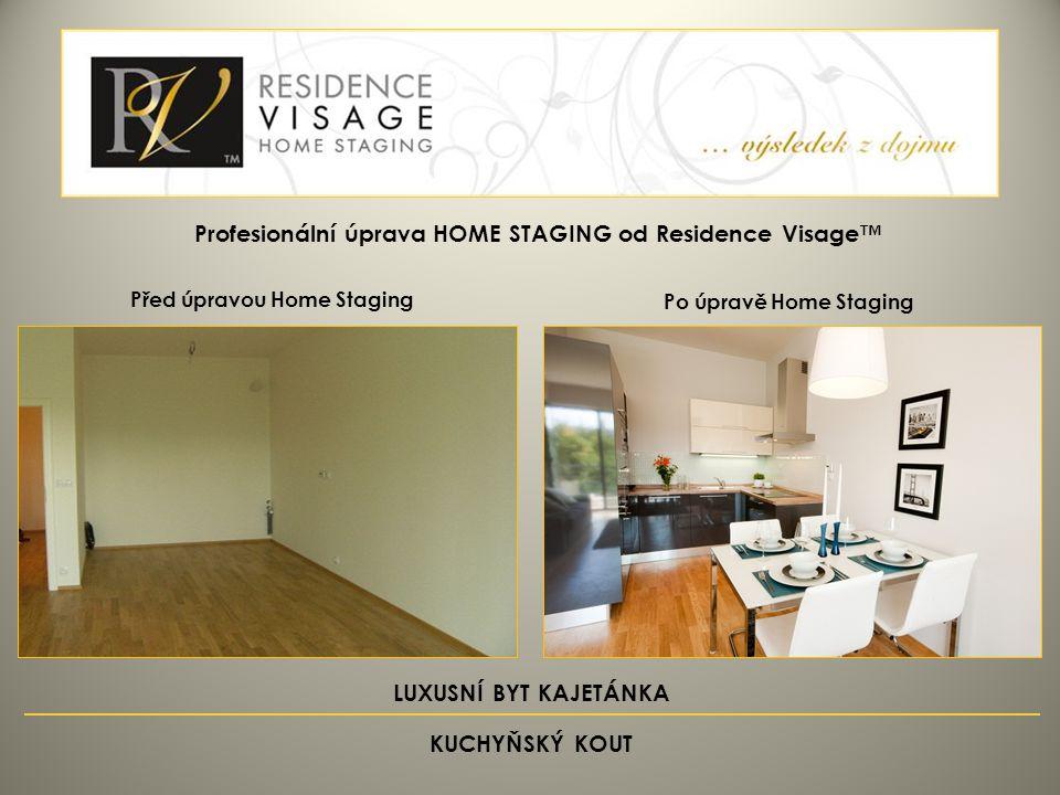 Před úpravou Home Staging Po úpravě Home Staging Profesionální úprava HOME STAGING od Residence Visage™ LUXUSNÍ BYT KAJETÁNKA KUCHYŇSKÝ KOUT