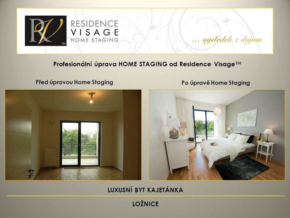 Před úpravou Home Staging Po úpravě Home Staging Profesionální úprava HOME STAGING od Residence Visage™ LUXUSNÍ BYT KAJETÁNKA LOŽNICE