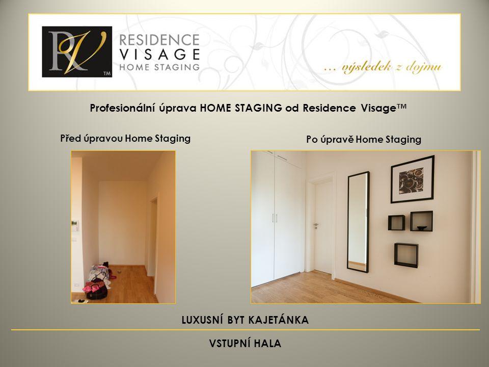 Před úpravou Home Staging Po úpravě Home Staging Profesionální úprava HOME STAGING od Residence Visage™ LUXUSNÍ BYT KAJETÁNKA VSTUPNÍ HALA