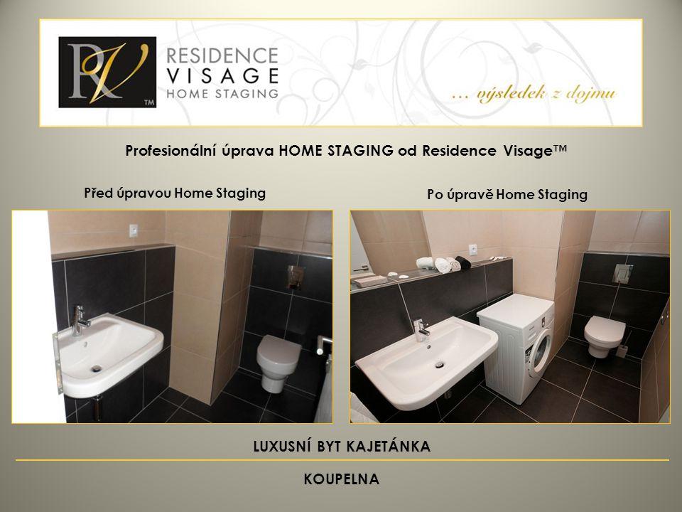Před úpravou Home Staging Po úpravě Home Staging Profesionální úprava HOME STAGING od Residence Visage™ LUXUSNÍ BYT KAJETÁNKA KOUPELNA