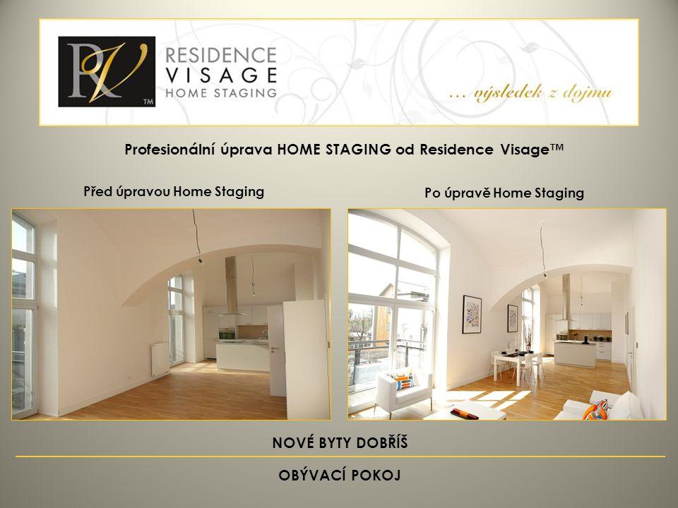 NOVÉ BYTY DOBŘÍŠ OBÝVACÍ POKOJ Před úpravou Home Staging Po úpravě Home Staging Profesionální úprava HOME STAGING od Residence Visage™