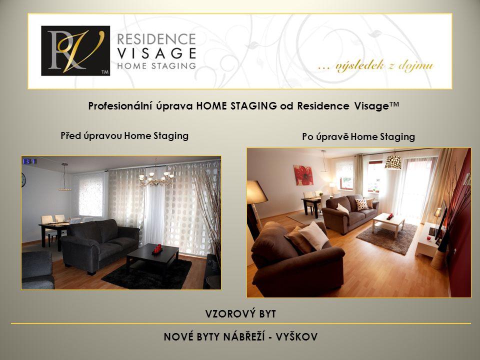 VZOROVÝ BYT NOVÉ BYTY NÁBŘEŽÍ - VYŠKOV Před úpravou Home Staging Po úpravě Home Staging Profesionální úprava HOME STAGING od Residence Visage™