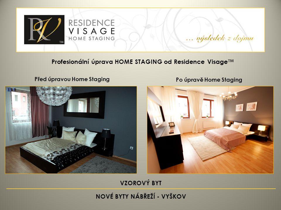 Před úpravou Home Staging Po úpravě Home Staging Profesionální úprava HOME STAGING od Residence Visage™ VZOROVÝ BYT NOVÉ BYTY NÁBŘEŽÍ - VYŠKOV