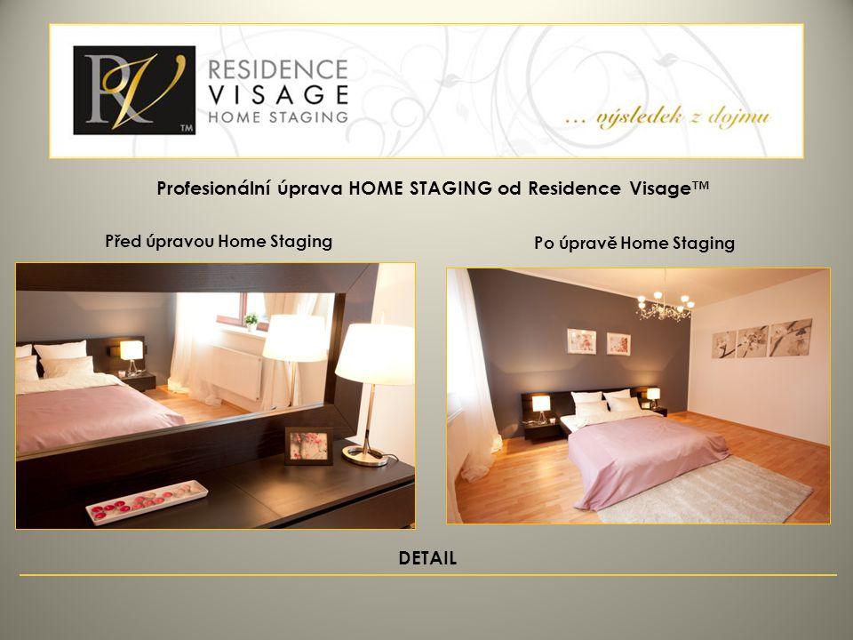 Před úpravou Home Staging Po úpravě Home Staging Profesionální úprava HOME STAGING od Residence Visage™ DETAIL