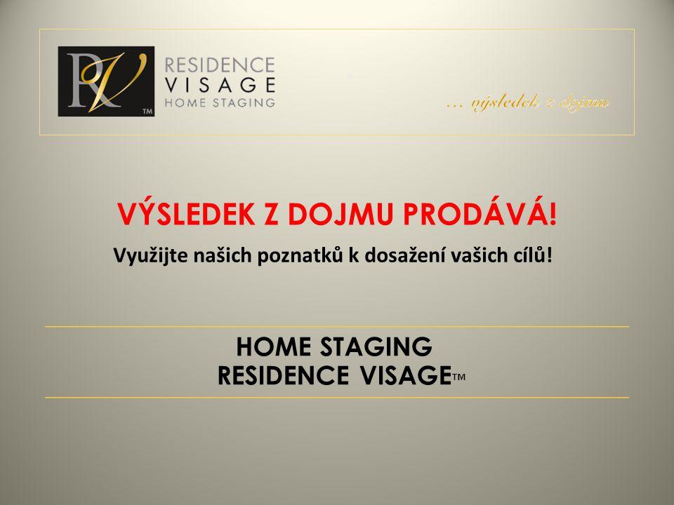 HOME STAGING RESIDENCE VISAGE ™ VÝSLEDEK Z DOJMU PRODÁVÁ! Využijte našich poznatků k dosažení vašich cílů!