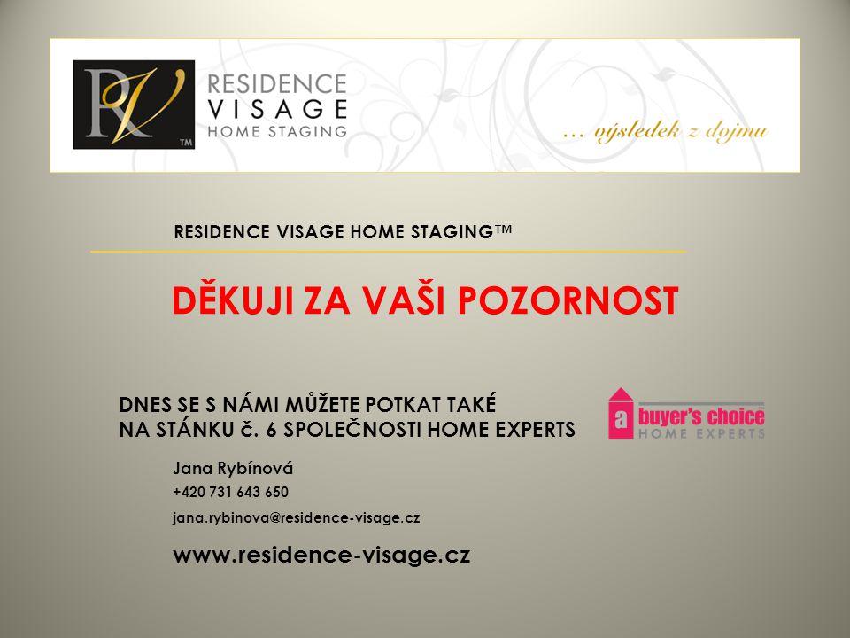 Jana Rybínová +420 731 643 650 jana.rybinova@residence-visage.cz www.residence-visage.cz RESIDENCE VISAGE HOME STAGING™ DĚKUJI ZA VAŠI POZORNOST DNES