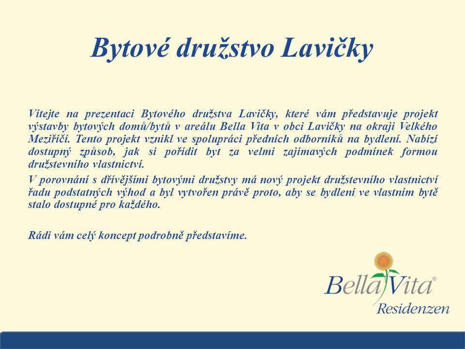 Bytové družstvo Lavičky Vítejte na prezentaci Bytového družstva Lavičky, které vám představuje projekt výstavby bytových domů/bytů v areálu Bella Vita