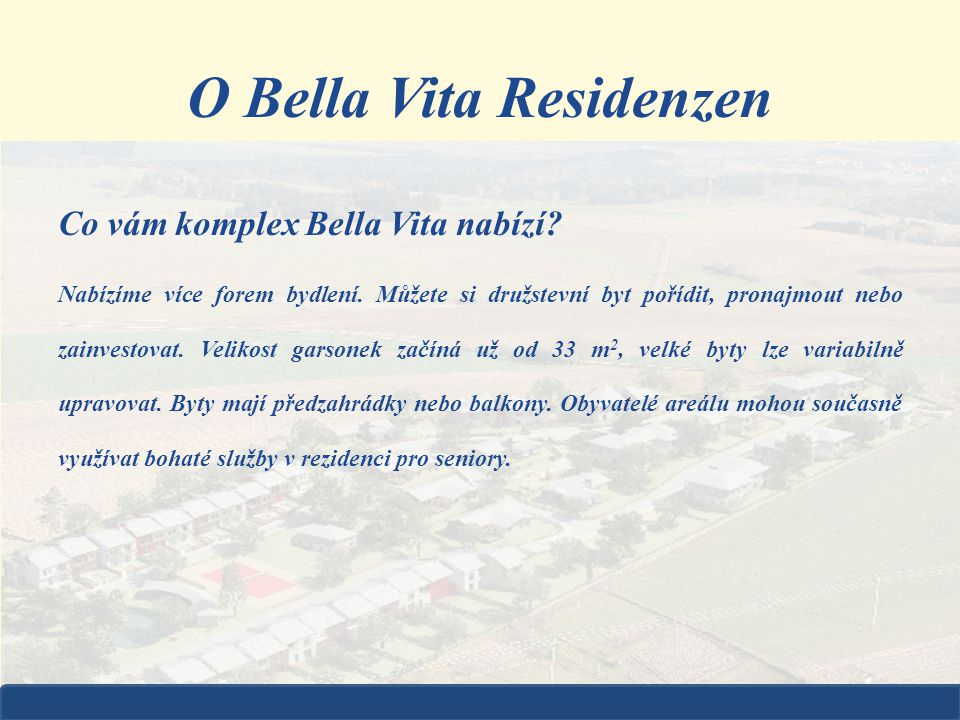 Co vám komplex Bella Vita nabízí? Nabízíme více forem bydlení. Můžete si družstevní byt pořídit, pronajmout nebo zainvestovat. Velikost garsonek začín