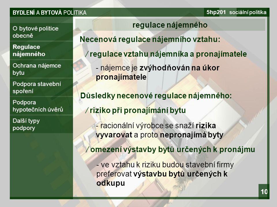 BYDLENÍ A BYTOVÁ POLITIKA 5hp201 sociální politika 10 O bytové politice obecně regulace nájemného Regulace nájemného Ochrana nájemce bytu Podpora stav