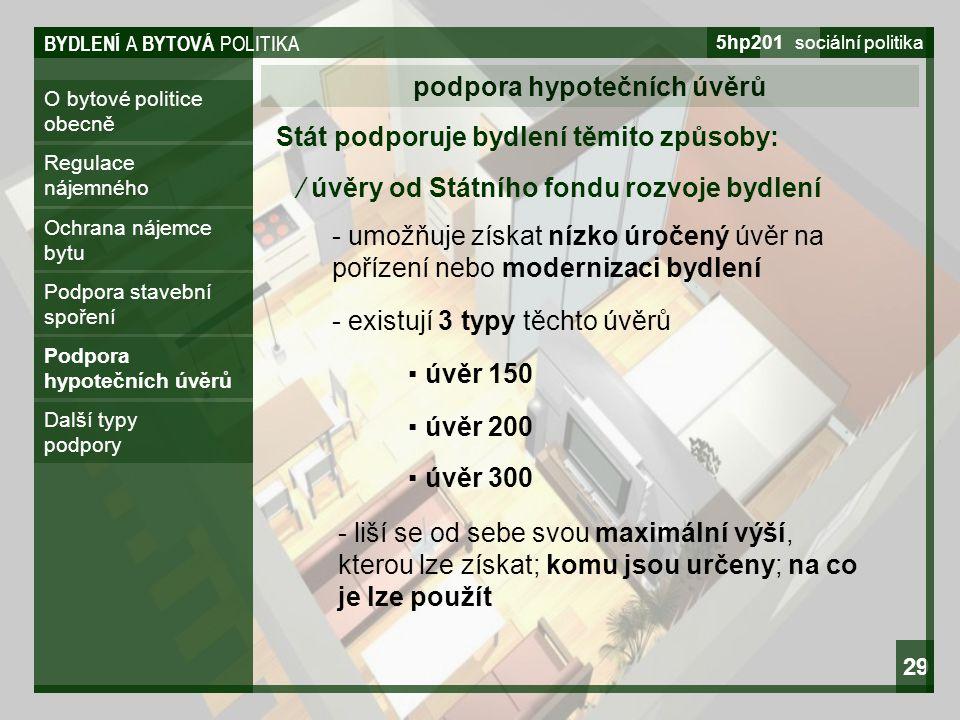 BYDLENÍ A BYTOVÁ POLITIKA 5hp201 sociální politika 29 O bytové politice obecně podpora hypotečních úvěrů Regulace nájemného Ochrana nájemce bytu Podpo