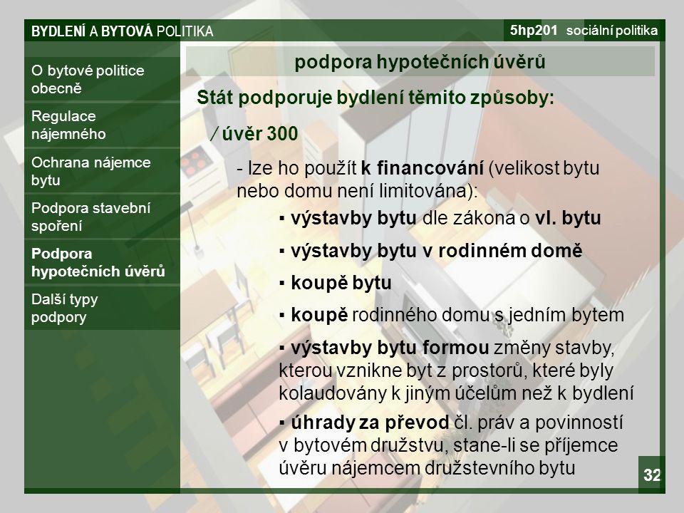 BYDLENÍ A BYTOVÁ POLITIKA 5hp201 sociální politika 32 O bytové politice obecně podpora hypotečních úvěrů Regulace nájemného Ochrana nájemce bytu Podpo