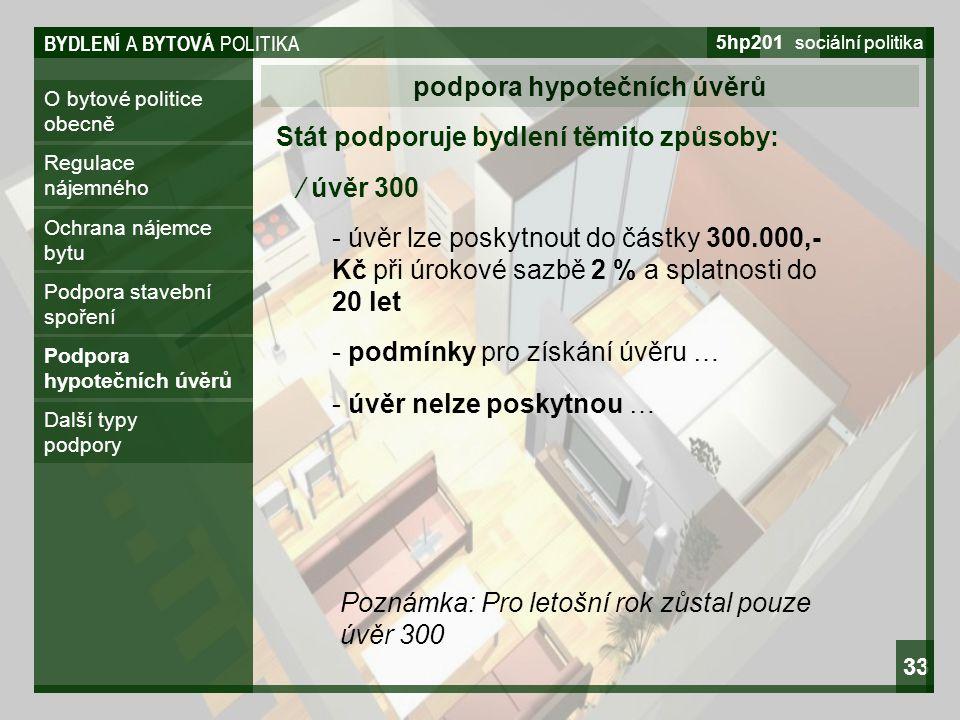 BYDLENÍ A BYTOVÁ POLITIKA 5hp201 sociální politika 33 O bytové politice obecně podpora hypotečních úvěrů Regulace nájemného Ochrana nájemce bytu Podpo