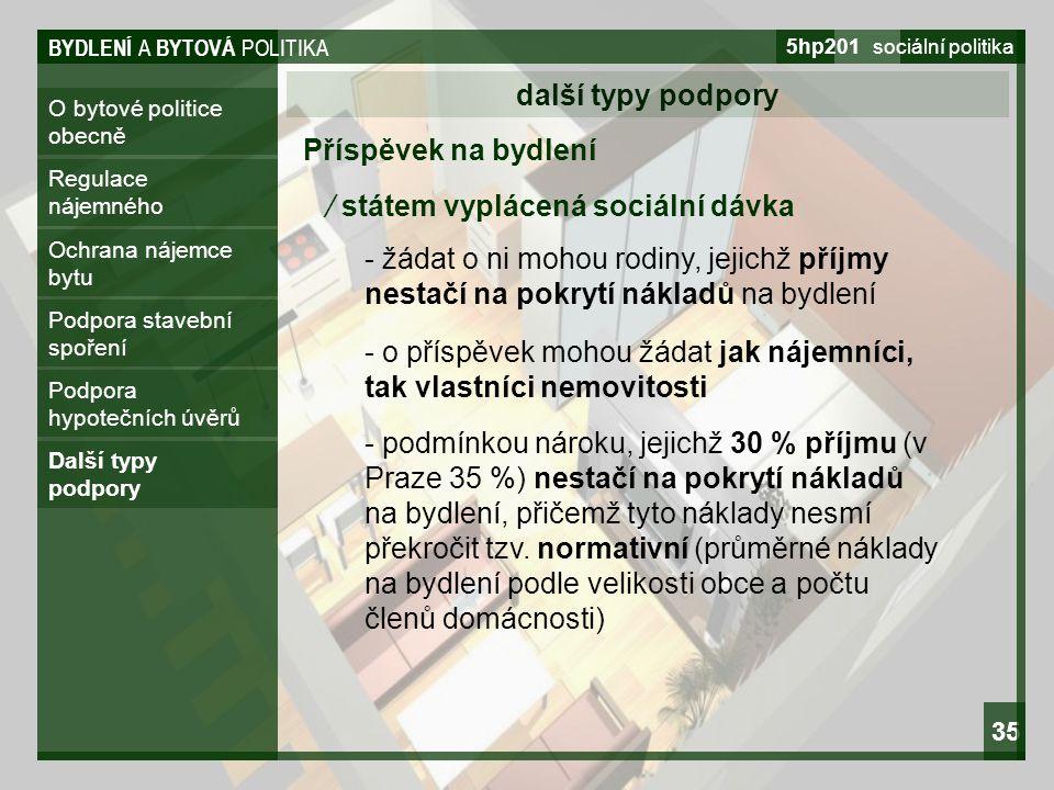 BYDLENÍ A BYTOVÁ POLITIKA 5hp201 sociální politika 35 O bytové politice obecně další typy podpory Regulace nájemného Ochrana nájemce bytu Podpora stav
