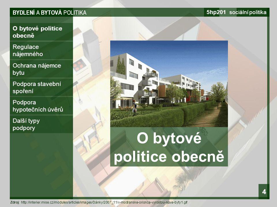 BYDLENÍ A BYTOVÁ POLITIKA 5hp201 sociální politika 4 O bytové politice obecně Regulace nájemného Ochrana nájemce bytu Podpora stavební spoření Podpora