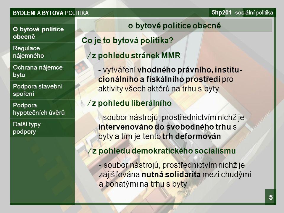 BYDLENÍ A BYTOVÁ POLITIKA 5hp201 sociální politika 5 O bytové politice obecně o bytové politice obecně Regulace nájemného Ochrana nájemce bytu Podpora