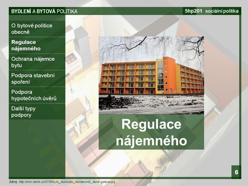 BYDLENÍ A BYTOVÁ POLITIKA 5hp201 sociální politika 6 O bytové politice obecně Regulace nájemného Ochrana nájemce bytu Podpora stavební spoření Podpora