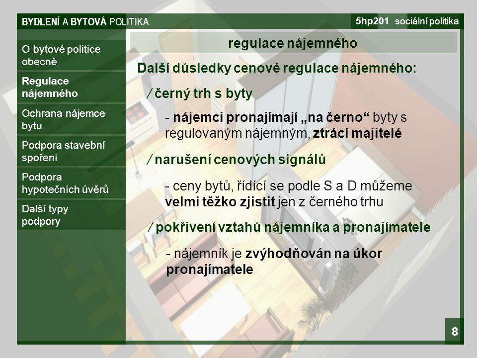 BYDLENÍ A BYTOVÁ POLITIKA 5hp201 sociální politika 8 O bytové politice obecně regulace nájemného Regulace nájemného Ochrana nájemce bytu Podpora stave