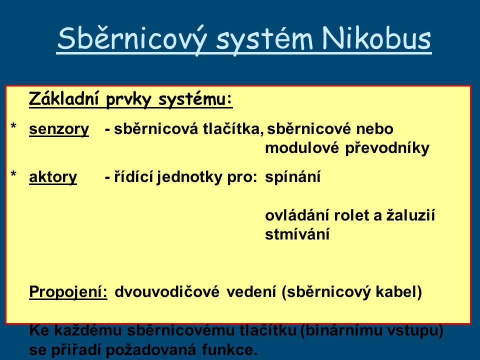Sběrnicový syst é m Nikobus Základní prvky systému: *senzory- sběrnicová tlačítka, sběrnicové nebo modulové převodníky *aktory- řídící jednotky pro:spínání ovládání rolet a žaluzií stmívání Propojení:dvouvodičové vedení (sběrnicový kabel) Ke každému sběrnicovému tlačítku (binárnímu vstupu) se přiřadí požadovaná funkce.