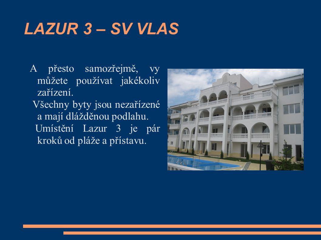 LAZUR 3 – SV VLAS A přesto samozřejmě, vy můžete používat jakékoliv zařízení. Všechny byty jsou nezařízené a mají dlážděnou podlahu. Umístění Lazur 3