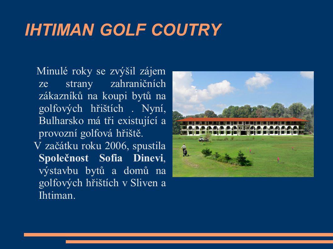 IHTIMAN GOLF COUTRY Minulé roky se zvýšil zájem ze strany zahraničních zákazníků na koupi bytů na golfových hřištích. Nyní, Bulharsko má tři existujíc