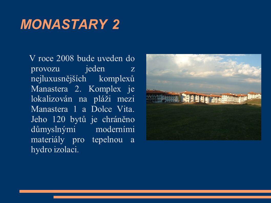 MONASTARY 2 V roce 2008 bude uveden do provozu jeden z nejluxusnějších komplexů Manastera 2. Komplex je lokalizován na pláži mezi Manastera 1 a Dolce