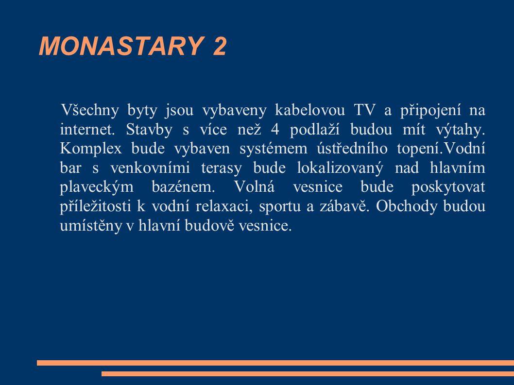 MONASTARY 2 Všechny byty jsou vybaveny kabelovou TV a připojení na internet. Stavby s více než 4 podlaží budou mít výtahy. Komplex bude vybaven systém