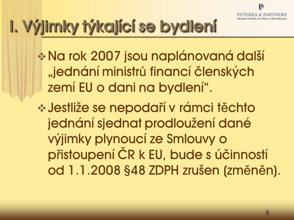 """5 I. Výjimky týkající se bydlení  Na rok 2007 jsou naplánovaná další """"jednání ministr ů financí členských zemí EU o dani na bydlení"""".  Jestliže se n"""