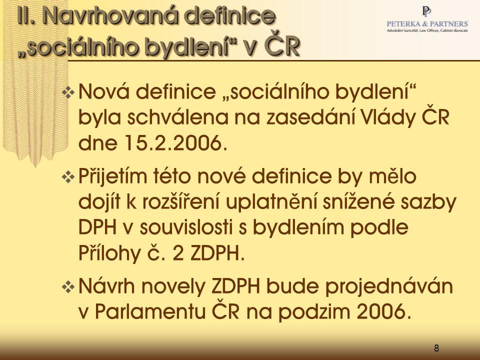 """8 II. Navrhovaná definice """"sociálního bydlení"""" v ČR  Nová definice """"sociálního bydlení"""" byla schválena na zasedání Vlády ČR dne 15.2.2006.  P ř ijet"""