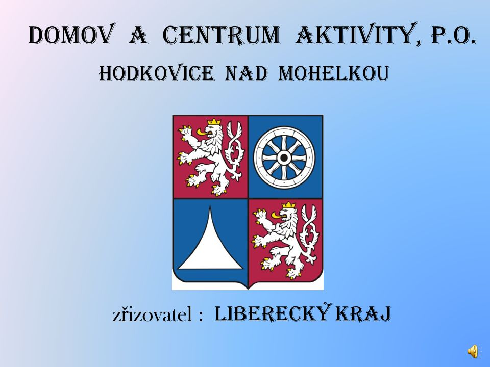 DOMOV A CENTRUM AKTIVITY, p.o. Hodkovice nad Mohelkou z ř izovatel : LIBERECKÝ KRAJ