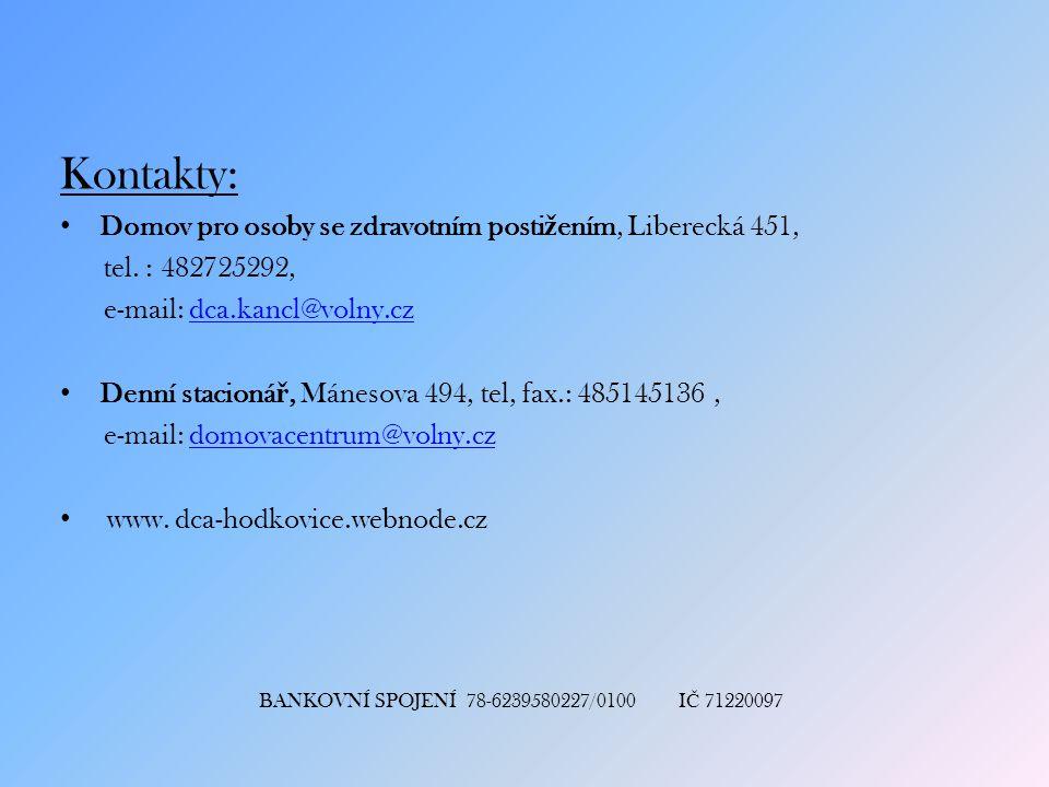 Kontakty: Domov pro osoby se zdravotním posti ž ením, Liberecká 451, tel. : 482725292, e-mail: dca.kancl@volny.czdca.kancl@volny.cz Denní stacioná ř,
