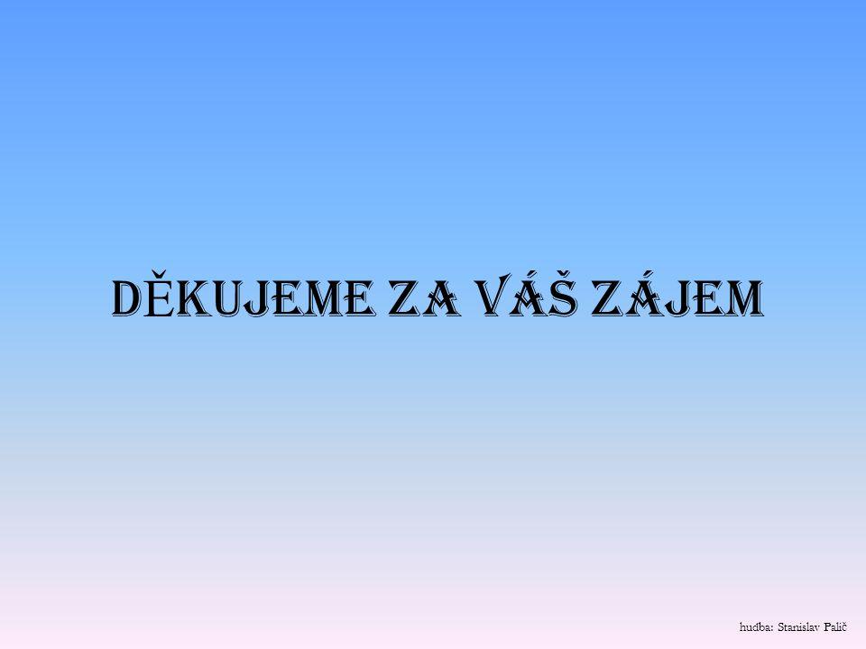 D Ě KUJEME ZA VÁŠ ZÁJEM hudba: Stanislav Pali č