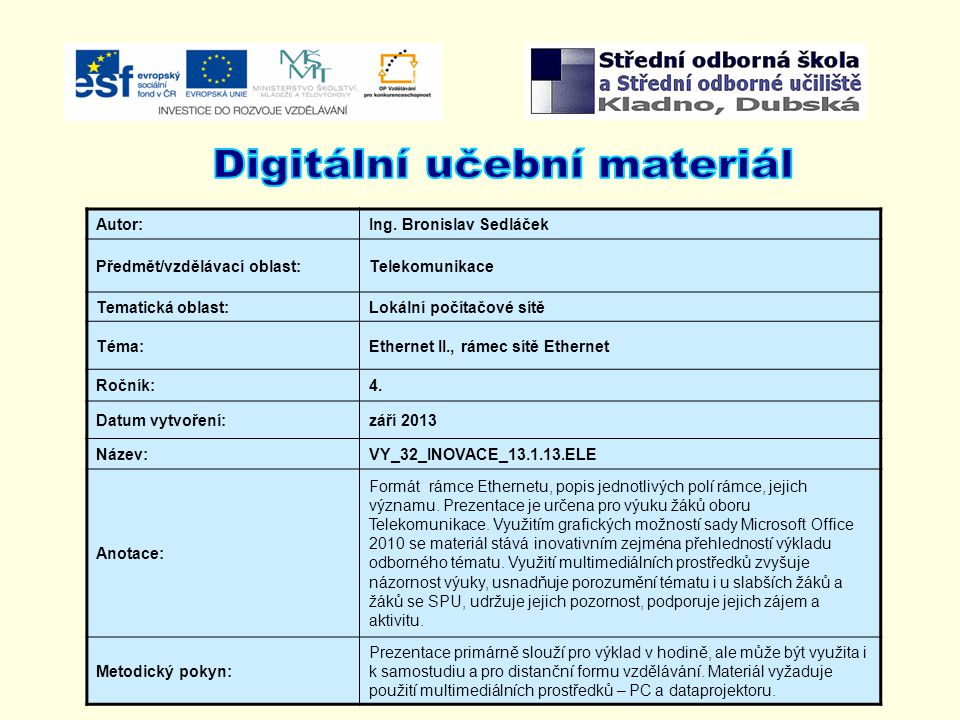 Autor:Ing. Bronislav Sedláček Předmět/vzdělávací oblast:Telekomunikace Tematická oblast:Lokální počítačové sítě Téma:Ethernet II., rámec sítě Ethernet