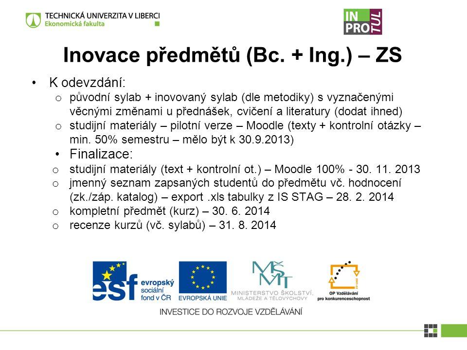 Inovace předmětů (Bc. + Ing.) – ZS K odevzdání: o původní sylab + inovovaný sylab (dle metodiky) s vyznačenými věcnými změnami u přednášek, cvičení a