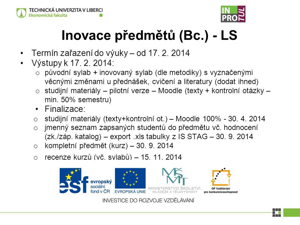 Inovace předmětů (Bc.) - LS Termín zařazení do výuky – od 17. 2. 2014 Výstupy k 17. 2. 2014: o původní sylab + inovovaný sylab (dle metodiky) s vyznač