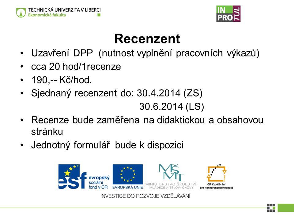 Recenzent Uzavření DPP (nutnost vyplnění pracovních výkazů) cca 20 hod/1recenze 190,-- Kč/hod. Sjednaný recenzent do: 30.4.2014 (ZS) 30.6.2014 (LS) Re