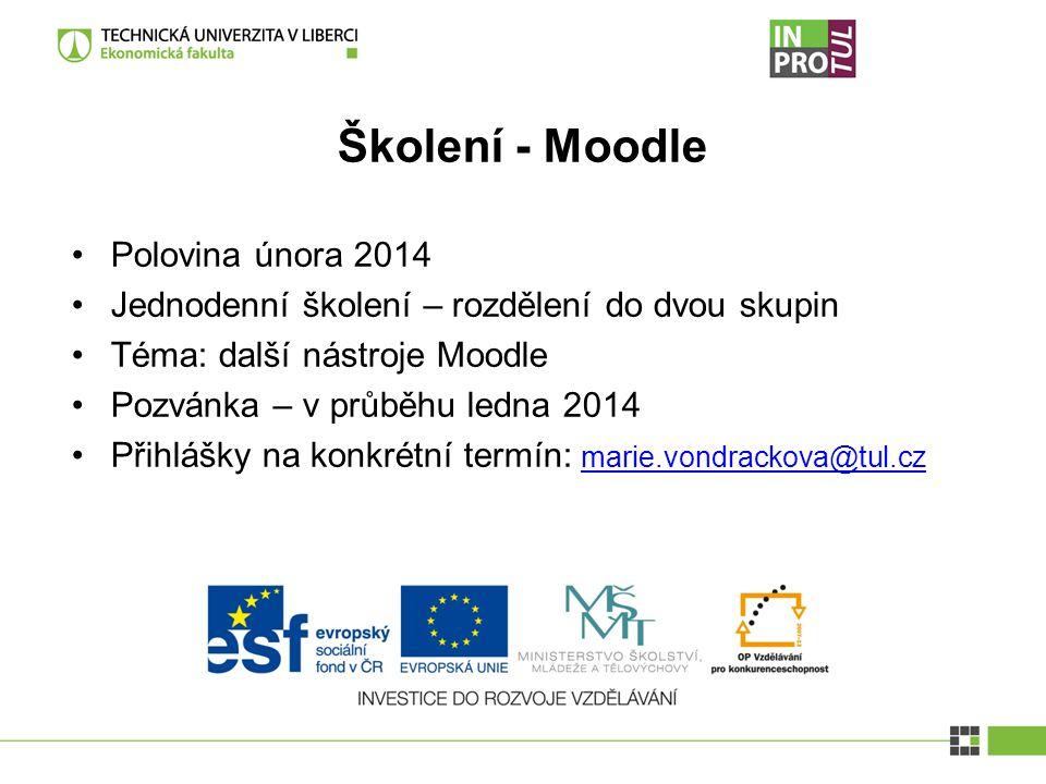 Školení - Moodle Polovina února 2014 Jednodenní školení – rozdělení do dvou skupin Téma: další nástroje Moodle Pozvánka – v průběhu ledna 2014 Přihláš