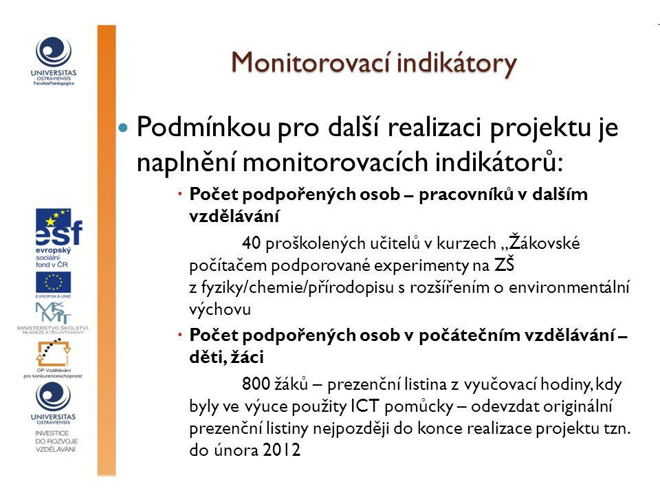 Monitorovací indikátory Podmínkou pro další realizaci projektu je naplnění monitorovacích indikátorů:  Počet podpořených osob – pracovníků v dalším v