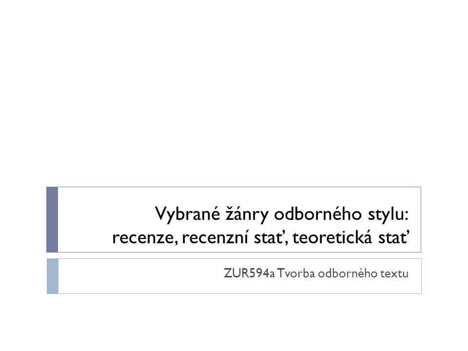 Vybrané žánry odborného stylu: recenze, recenzní stať, teoretická stať ZUR594a Tvorba odborného textu