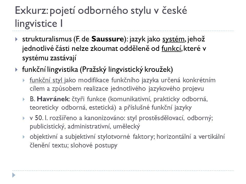 Exkurz: pojetí odborného stylu v české lingvistice I  strukturalismus (F. de Saussure): jazyk jako systém, jehož jednotlivé části nelze zkoumat odděl