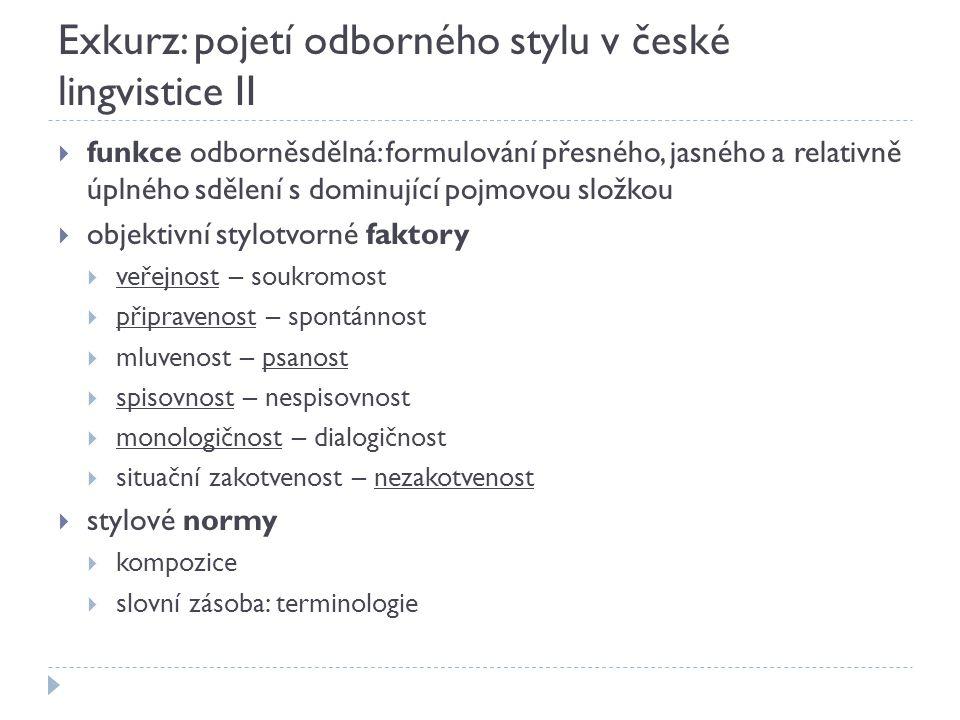 Exkurz: pojetí odborného stylu v české lingvistice II  funkce odborněsdělná: formulování přesného, jasného a relativně úplného sdělení s dominující p